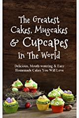The Greatest Cakes, Mugcakes & Cupcakes In The World: Delicious, Mouth-watering & Easy Homemade Cakes You Will Love (English Edition) Kindle版