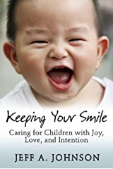 Keeping Your Smile: Caring for Children with Joy, Love, and Intention (NONE) (English Edition) Kindle版