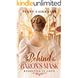 Behind The Baron's Mask: A Clean Regency Romance (Resolved In Love Book 1)