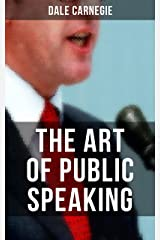 THE ART OF PUBLIC SPEAKING: Acquiring Confidence Before An Audience & Methods in Achieving Efficiency and Speech Fluency Kindle Edition