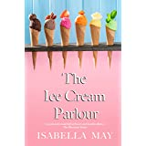 The Ice Cream Parlour: A delicious laugh-out-loud, feel-good romantic comedy - perfect for the holidays... (Foodie Romance Jo