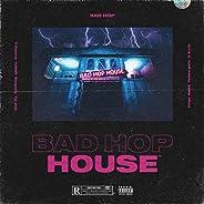 BAD HOP HOUSE [Explicit]