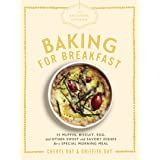 The The Artisanal Kitchen: Baking for Breakfast: 33 Muffin, Biscuit, Egg, and Other Sweet and Savory Dishes for a Special Mor