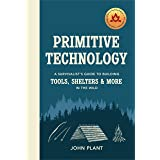Primitive Technology: A Survivalist's Guide to Building Tools, Shelters & More in the Wild