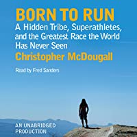 Born to Run: A Hidden Tribe, Superathletes, and the Greatest…
