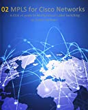 MPLS for Cisco Networks: A CCCIE v5 Guide to Multiprotocol Label Switching (Cisco Ccie Routing and Switching V5.0)