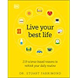 Live Your Best Life: 219 Science-Based Reasons to Rethink Your Daily Routine