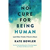 No Cure for Being Human: (and Other Truths I Need to Hear)