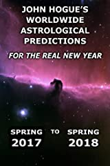 John Hogue's Worldwide Astrological Predictions for the Real New Year: Spring 2017 to Spring 2018 Kindle Edition