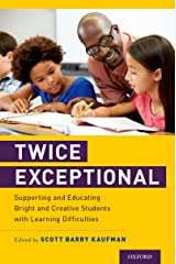 Twice Exceptional: Supporting and Educating Bright and Creative Students with Learning Difficulties Kindle Edition