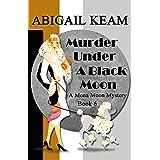 Murder Under A Black Moon: A 1930s Mona Moon Historical Cozy Mystery Book 6 (A Mona Moon Mystery)