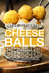 The Ultimate Cheese Balls Cookbook: 25 Amazing Cheese Balls Recipes Kindle Edition