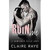 Ruin Me: A Sister's Best Friend Angsty New Adult Romance (Hawthorn Hills Duet Book 3)