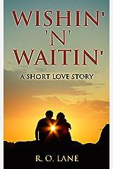 Wishin' 'n' Waitin' : A Short Love Story Kindle Edition