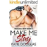 Make Me Stay (Arizona Heat Book 2)