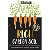 Rich Garden Soil: The Practical Homestead Gardening Guide to Creating Luxurious, Nutrient-Dense Soil to Increase Yield, Impro