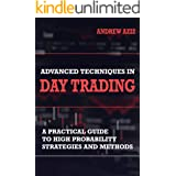 Advanced Techniques in Day Trading: A Practical Guide to High Probability Day Trading Strategies and Methods (Stock Market Tr