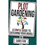 Plot Gardening: Write Faster, Write Smarter (English Edition)