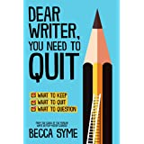 Dear Writer, You Need to Quit (QuitBooks for Writers Book 1)
