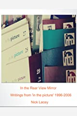 In the Rear View Mirror: Writings from 'in the picture' 1996-2006 Kindle Edition