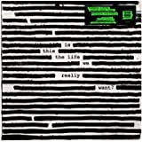 IS THIS THE LIFE WE REALLY WANT? (GREEN VINYL)