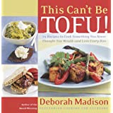 This Can't be Tofu: 75 Recipes to Cook Something You Never Thought You Would--And Love Every Bite
