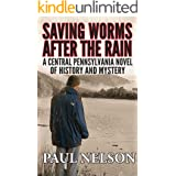 Saving Worms After the Rain: A Central Pennsylvania Novel of History and Mystery (Aspen Winkleman Mysteries Book 1)