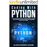 Coding with Python: A Comprehensive Beginners Guide to Learn the Realms of Coding with Python