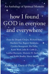 How I Found God in Everyone and Everywhere: An Anthology of Spiritual Memoirs Kindle Edition