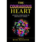 The Courageous Heart: Finding Strength in Difficult Times