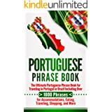 Portuguese Phrase Book: The Ultimate Portuguese Phrase Book for Traveling in Portugal or Brazil Including Over 1000 Phrases f