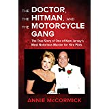 The Doctor, the Hitman, and the Motorcycle Gang: The True Story of One of New Jersey's Most Notorious Murder for Hire Plots (