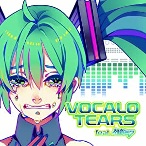 VOCALO TEARS feat. 初音ミク