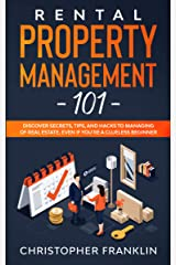 Rental Property Management 101: Discover Secrets, Tips, And Hacks to Managing Of Real Estate, Even if You're a Clueless Beginner Kindle Edition
