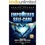 Empowered Self-Care: Healing Body, Mind & Soul For a Better World