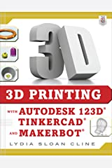 3D Printing with Autodesk 123D, Tinkercad, and MakerBot Kindle Edition