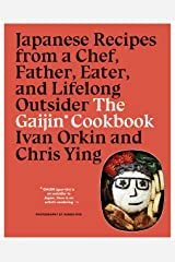 The Gaijin Cookbook: Japanese Recipes from a Chef, Father, Eater, and Lifelong Outsider Kindle Edition