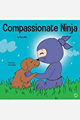 Compassionate Ninja: A Children's Book About Developing Empathy and Self Compassion (Ninja Life Hacks 34) Kindle Edition