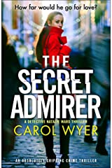 The Secret Admirer: An absolutely gripping crime thriller (Detective Natalie Ward Book 6) Kindle Edition