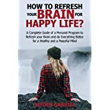 How to Refresh your brain for happy life?: A Complete Guide of a Personal Program to Refresh your Brain and do Everything Bet