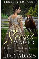 The Duke's Secret Wager: Regency Romance (London Season Matchmaker Book 4) Kindle Edition