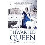 """THWARTED QUEEN: The Entire Saga, about the Yorks, Lancasters, and Nevilles, whose family feud inspired """"Game of Thrones"""""""