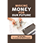 Making Money For Our Future: On The Way To Living Life More…