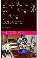 Understanding 3D Printing: 3D Printing Software Kindle Edition