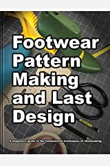 Footwear Pattern Making and Last Design: A beginner's guide to the fundamental techniques of shoemaking. (How Shoes are Made Book 4) (English Edition) Kindle版