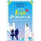 You May Kiss the Bridesmaid: A Wedding Date Rom Com (First Comes Love Book 6)