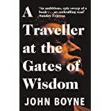 A Traveller at the Gates of Wisdom: A dazzling novel from the author of The Heart's Invisible Furies
