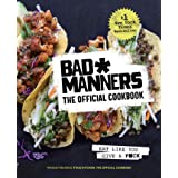 Bad Manners: The Official Cookbook: Eat Like You Give a F*ck: A Vegan Cookbook