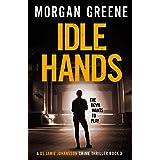 Idle Hands: The Twisting Third Instalment In The DS Jamie Johansson Series (DS Johansson Prequels Book 3)