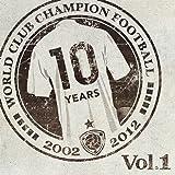 WORLD CLUB Champion Football 10th ANNIVERSARY BEST Vol.1